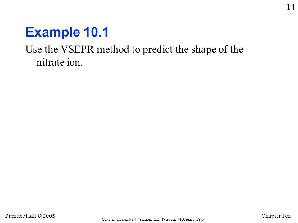 Example 10.1 Use the VSEPR method to predict the shape of the nitrate ion.
