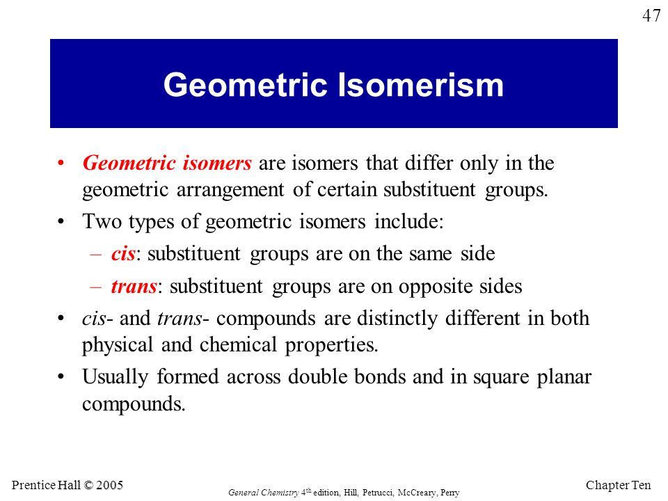 Geometric Isomerism Geometric isomers are isomers that differ only in the geometric arrangement of certain substituent groups.