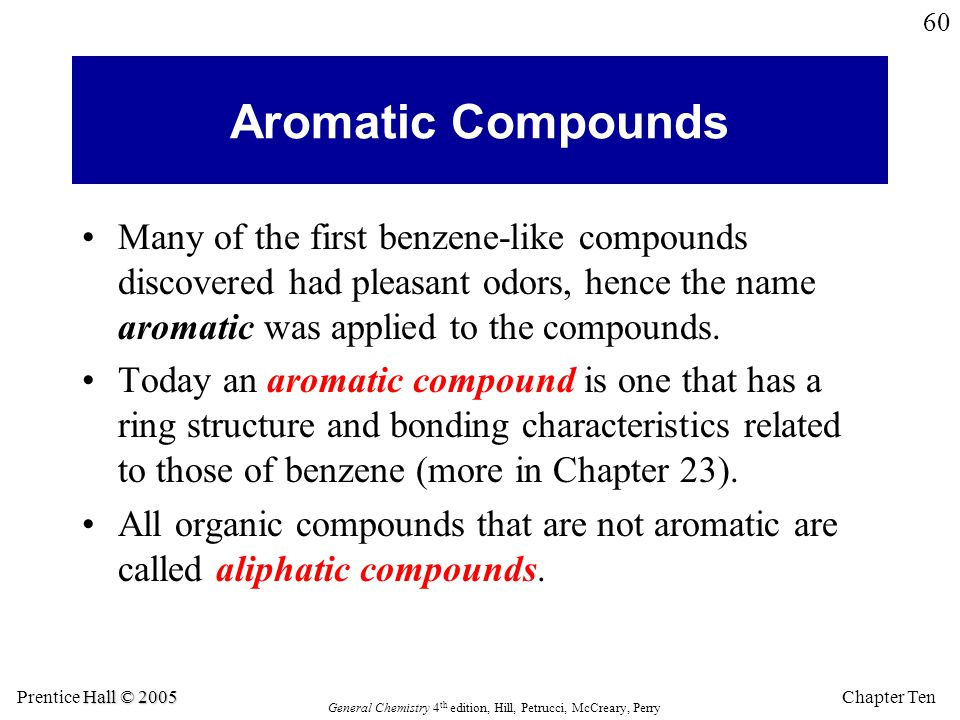 Aromatic Compounds Many of the first benzene-like compounds discovered had pleasant odors, hence the name aromatic was applied to the compounds.