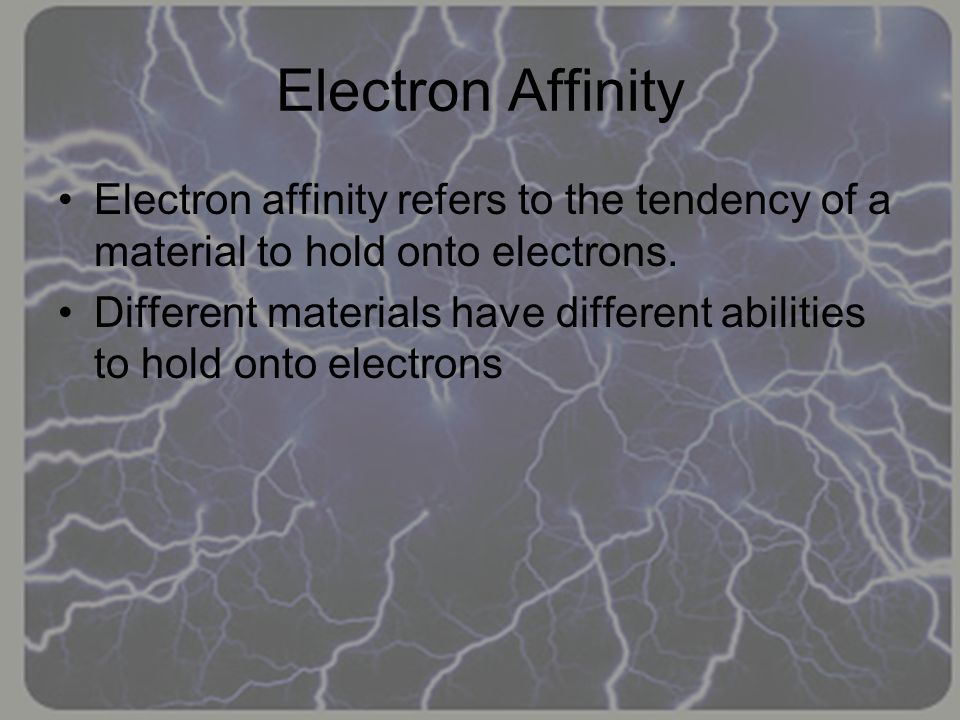 Electron Affinity Electron affinity refers to the tendency of a material to hold onto electrons.