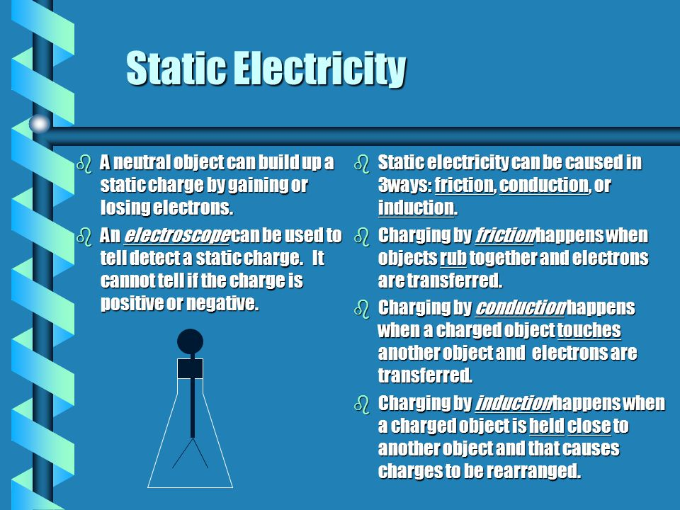 Static Electricity A neutral object can build up a static charge by gaining or losing electrons.