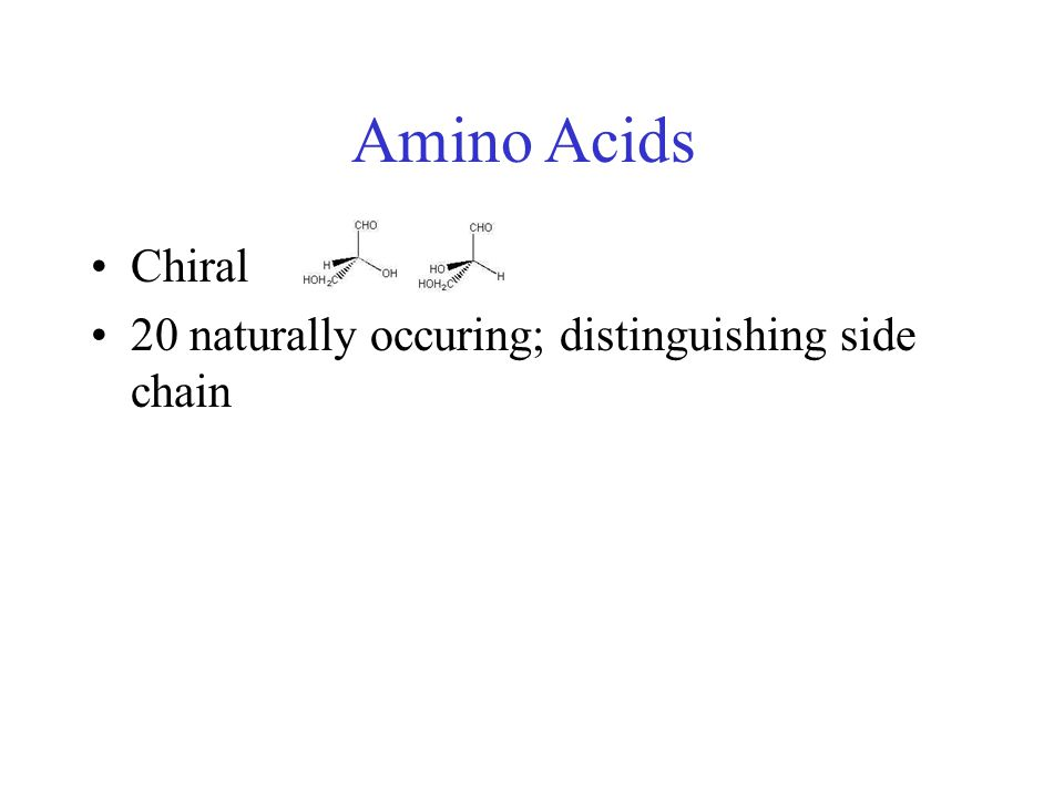 Amino Acids Chiral 20 naturally occuring; distinguishing side chain