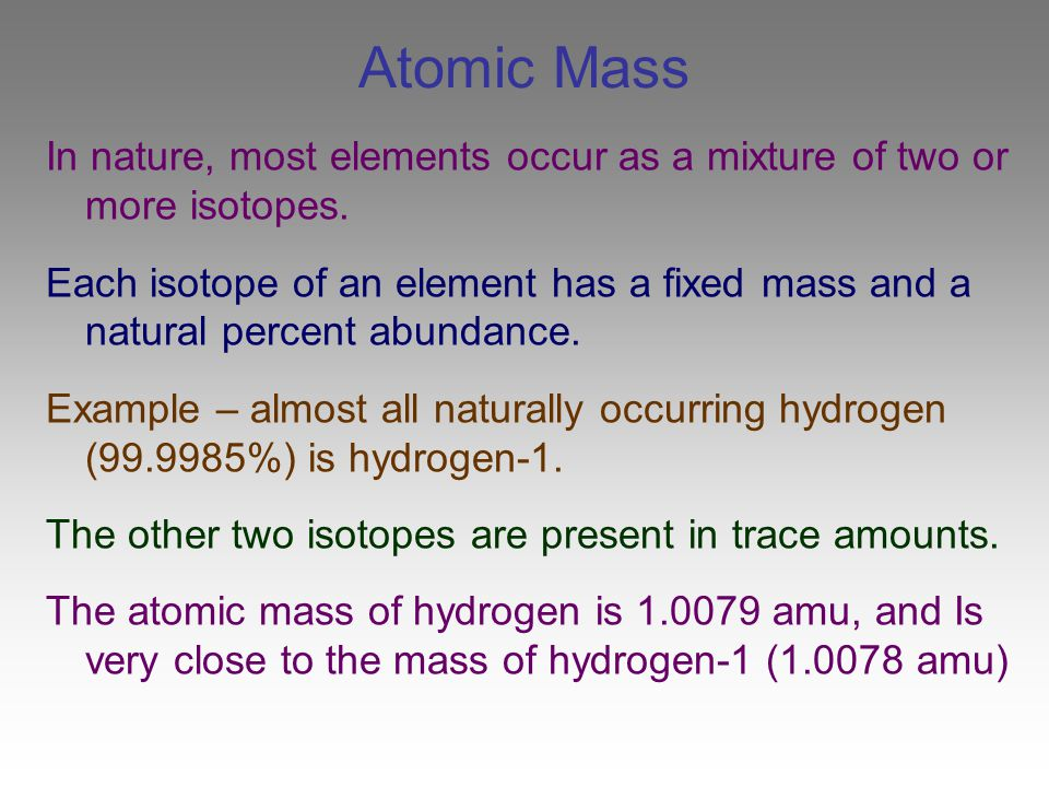 Atomic Mass In nature, most elements occur as a mixture of two or more isotopes.