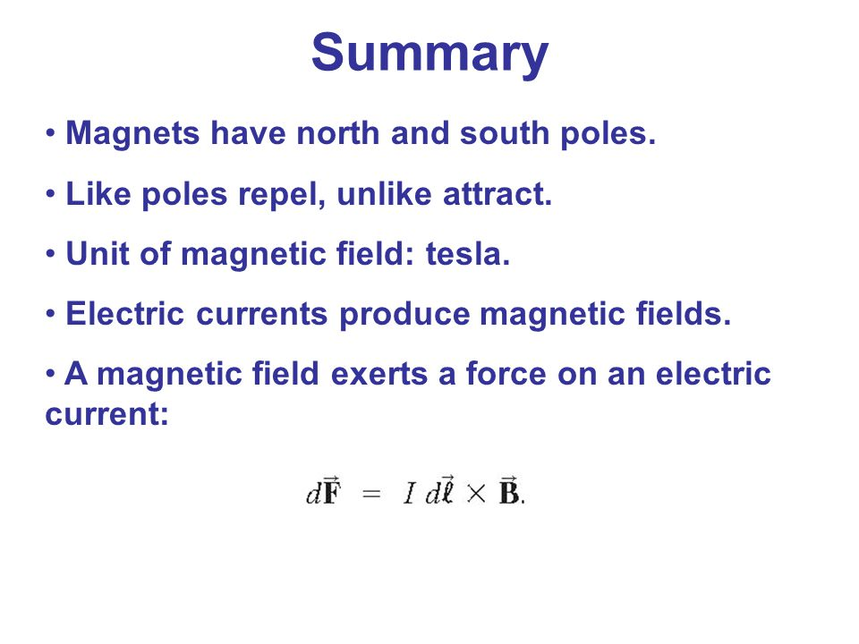 Summary Magnets have north and south poles.
