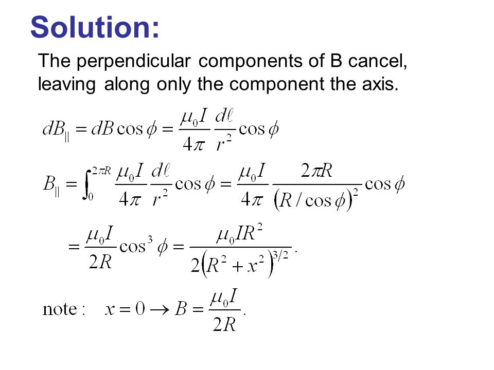 Solution: The perpendicular components of B cancel, leaving along only the component the axis.