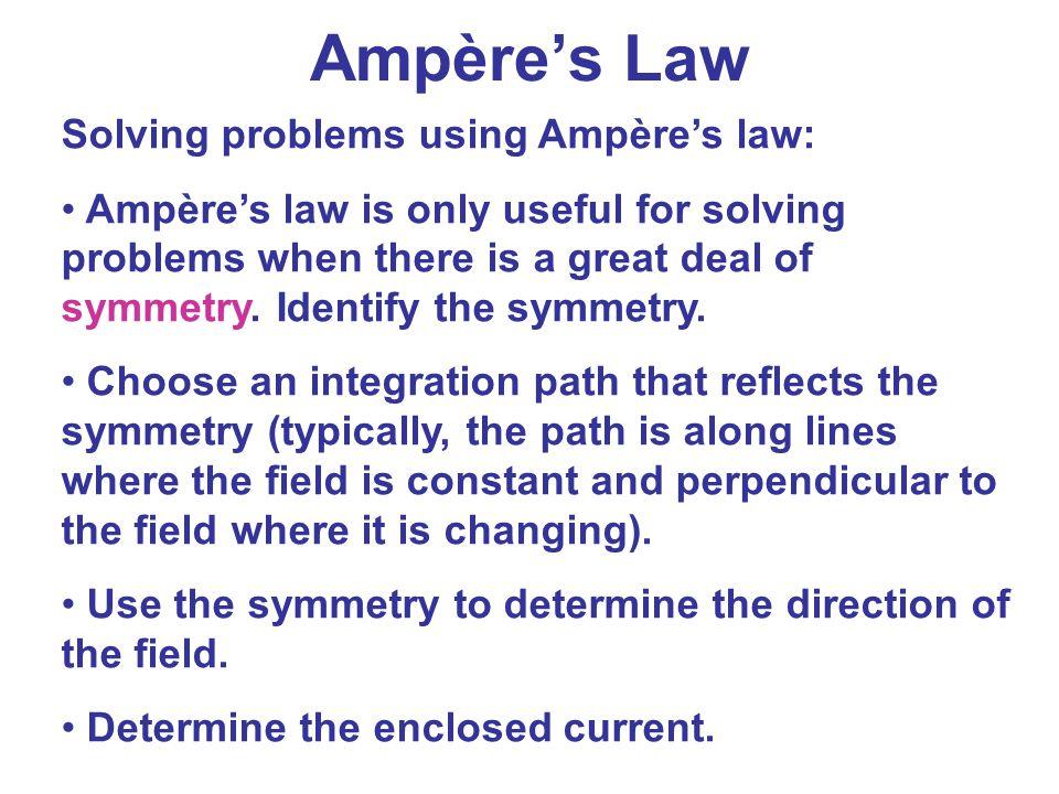 Ampère's Law Solving problems using Ampère's law: