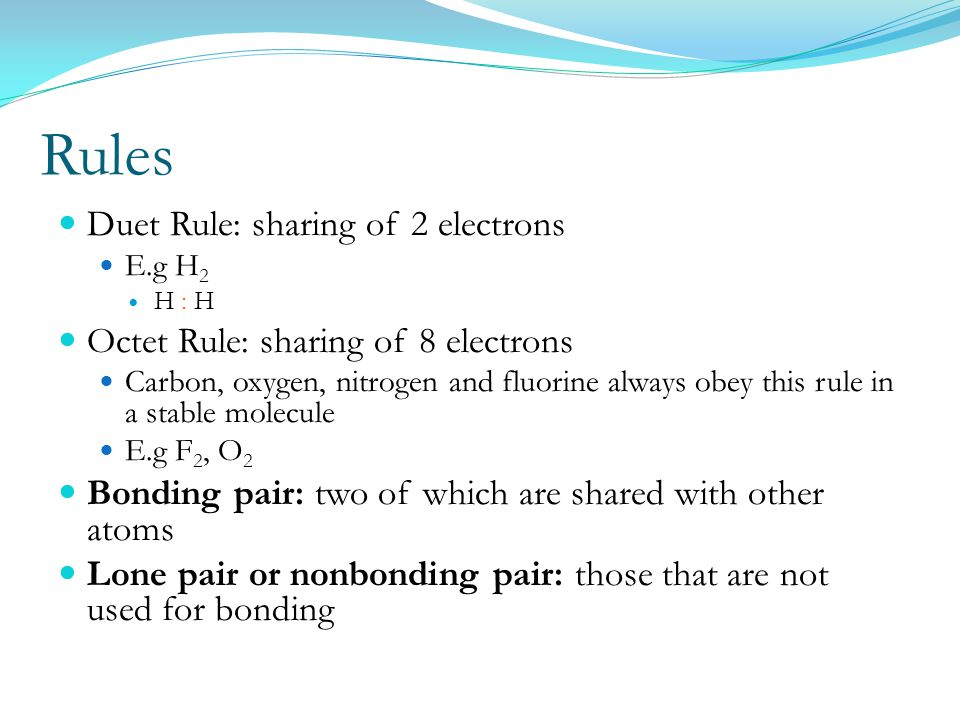 Rules Duet Rule: sharing of 2 electrons