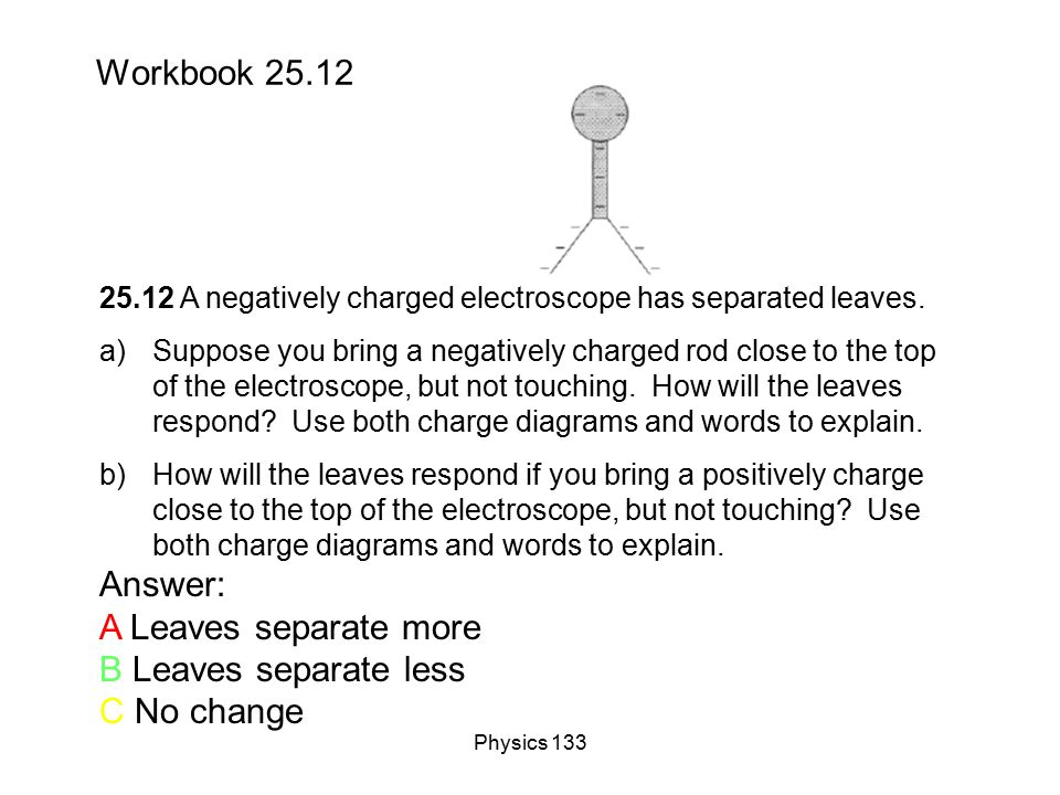 Workbook 25.12 Answer: A Leaves separate more B Leaves separate less