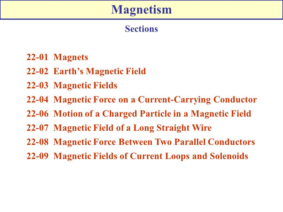 Magnetism Sections 22-01 Magnets 22-02 Earth's Magnetic Field