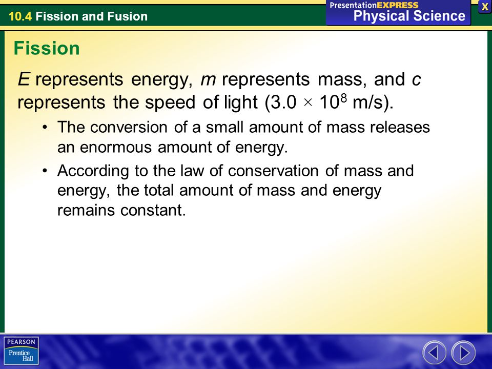 Fission E represents energy, m represents mass, and c represents the speed of light (3.0 × 108 m/s).