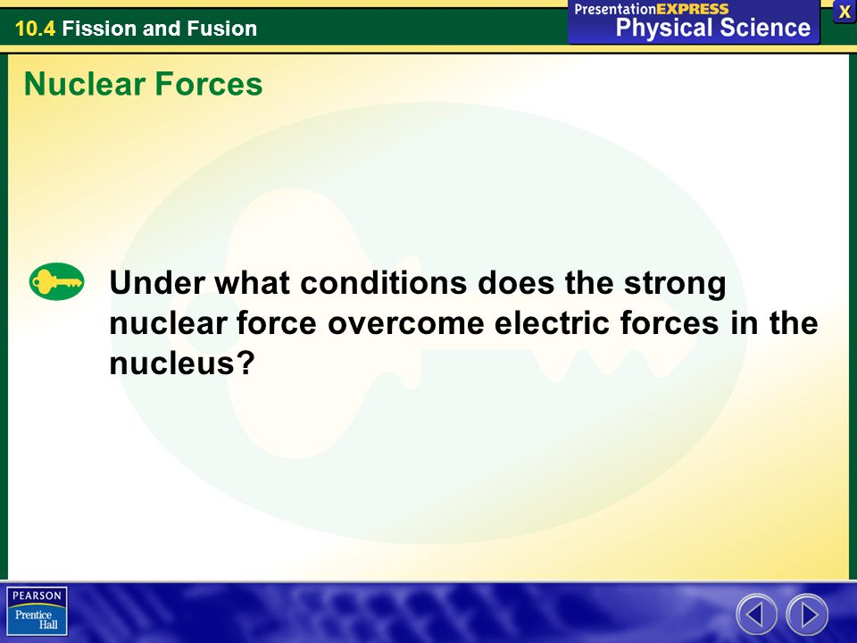 Nuclear Forces Under what conditions does the strong nuclear force overcome electric forces in the nucleus