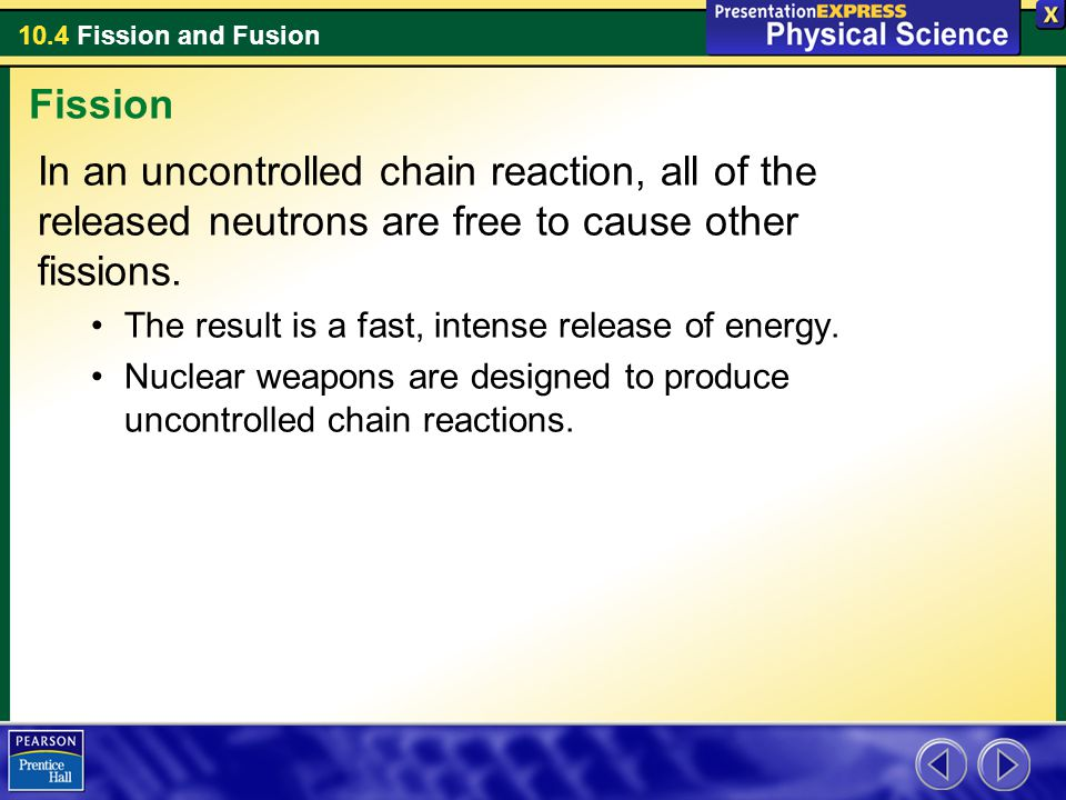 Fission In an uncontrolled chain reaction, all of the released neutrons are free to cause other fissions.