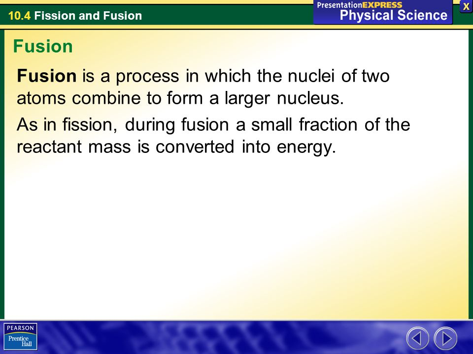 Fusion Fusion is a process in which the nuclei of two atoms combine to form a larger nucleus.