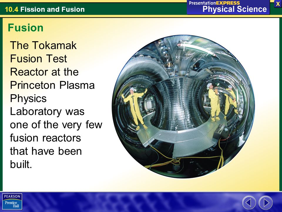 Fusion The Tokamak Fusion Test Reactor at the Princeton Plasma Physics Laboratory was one of the very few fusion reactors that have been built.