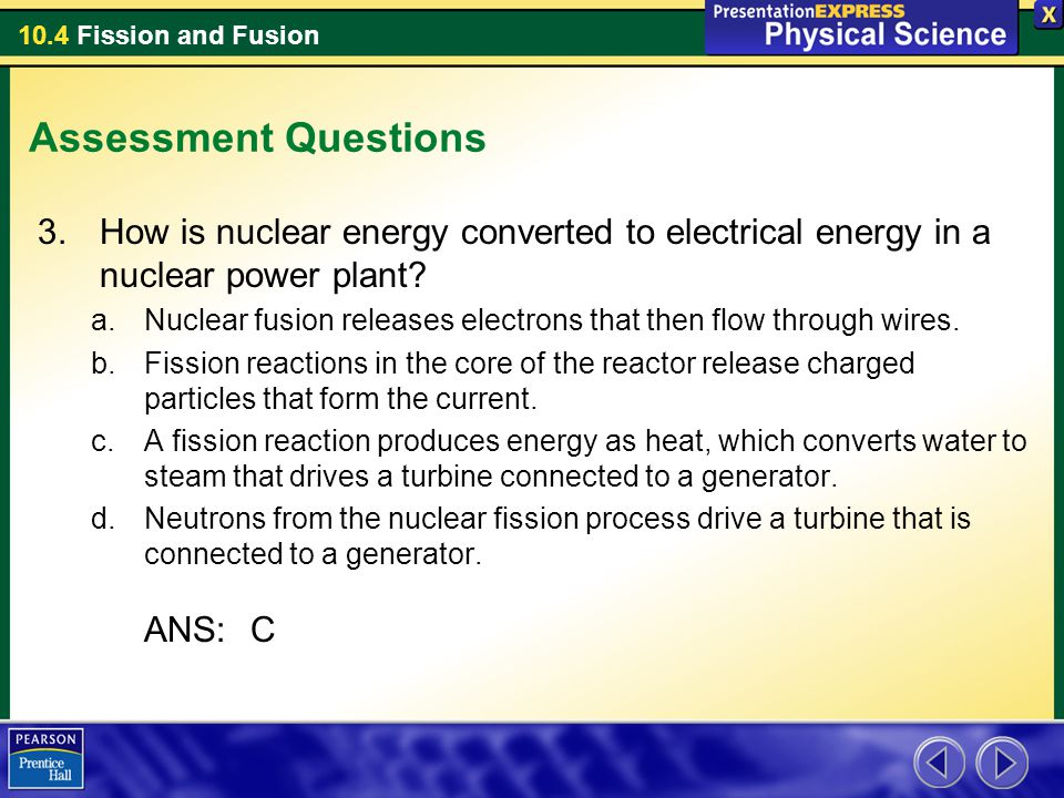 Assessment Questions How is nuclear energy converted to electrical energy in a nuclear power plant