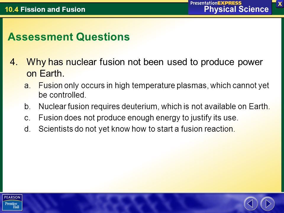 Assessment Questions Why has nuclear fusion not been used to produce power on Earth.