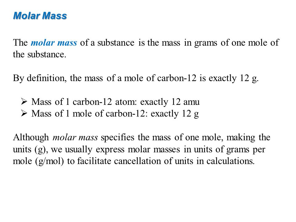 Molar Mass The molar mass of a substance is the mass in grams of one mole of the substance.
