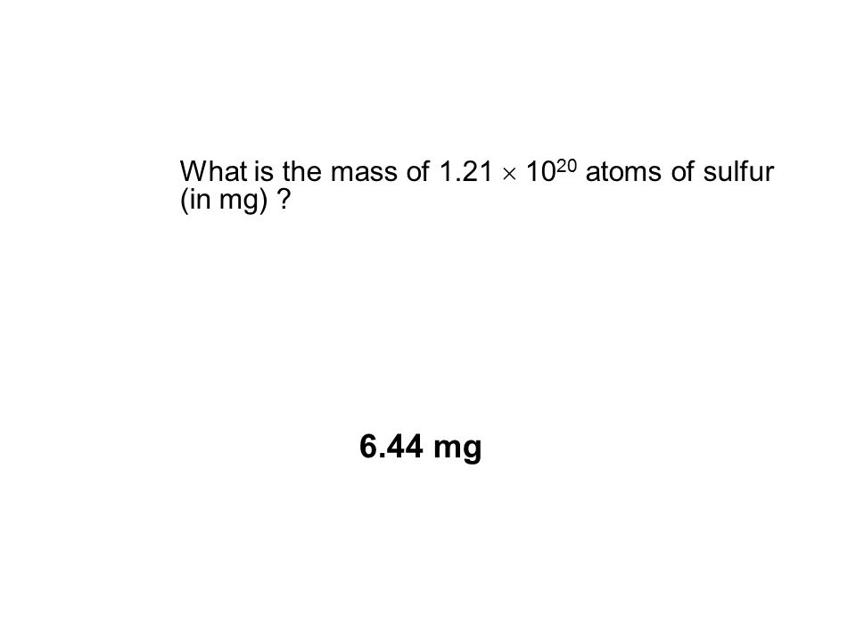 What is the mass of 1.21  1020 atoms of sulfur (in mg)