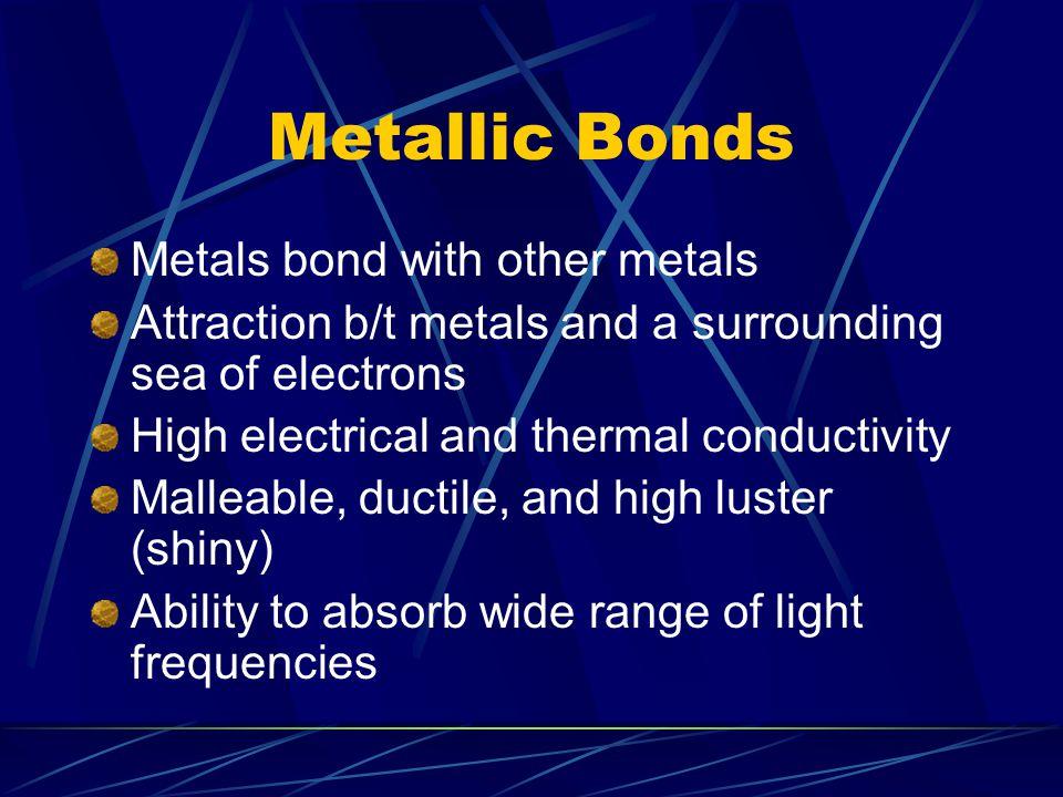Metallic Bonds Metals bond with other metals