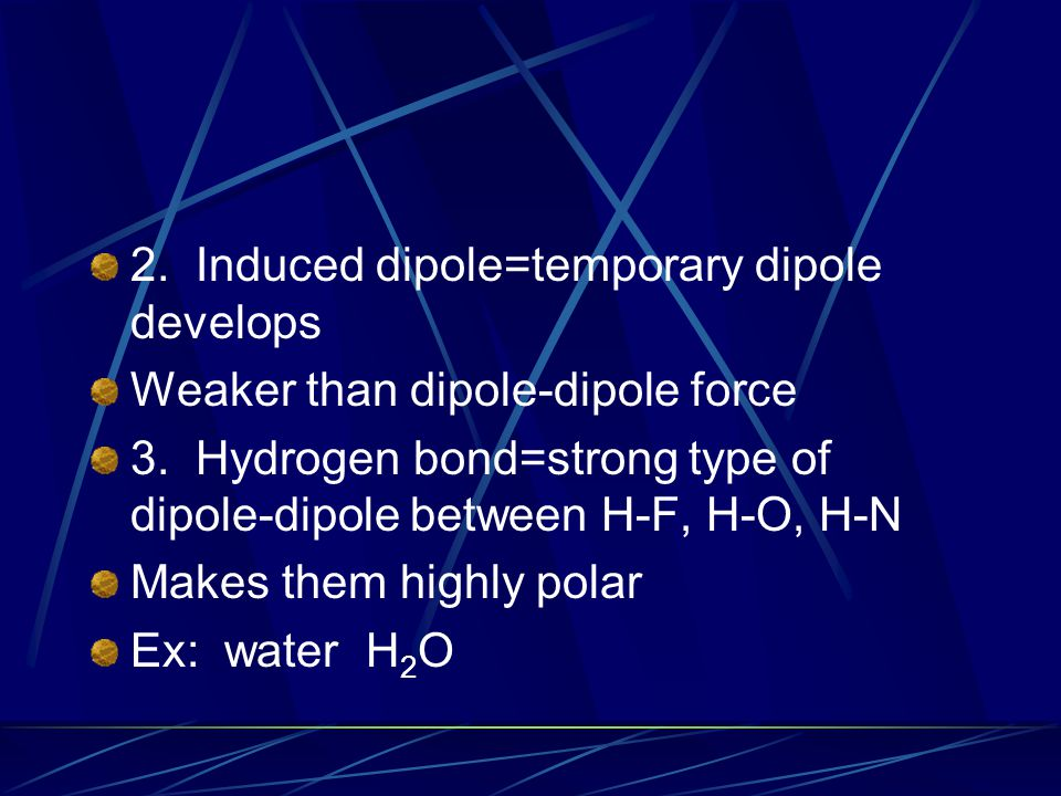 2. Induced dipole=temporary dipole develops
