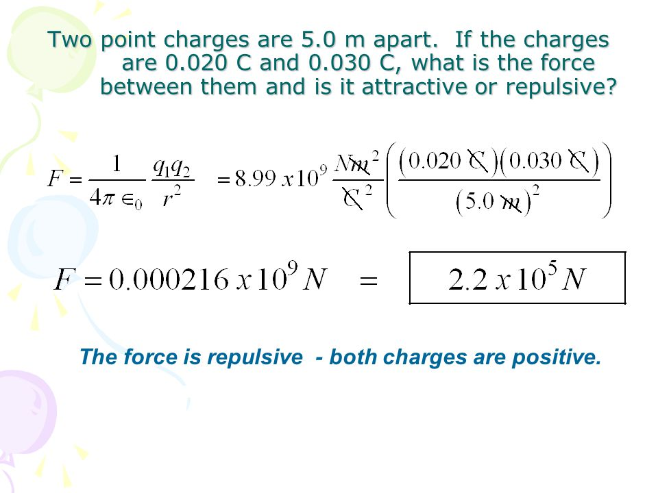Two point charges are 5. 0 m apart. If the charges are 0. 020 C and 0