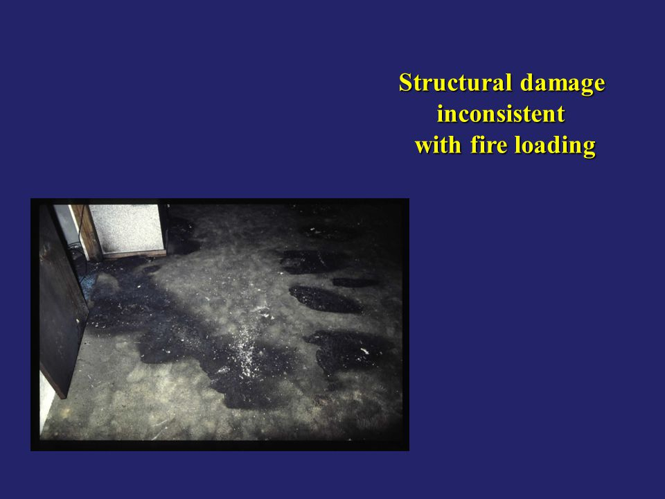 Structural damage inconsistent with fire loading