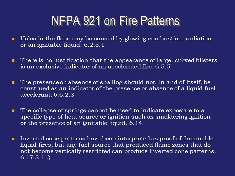NFPA 921 on Fire Patterns Holes in the floor may be caused by glowing combustion, radiation or an ignitable liquid. 6.2.3.1.