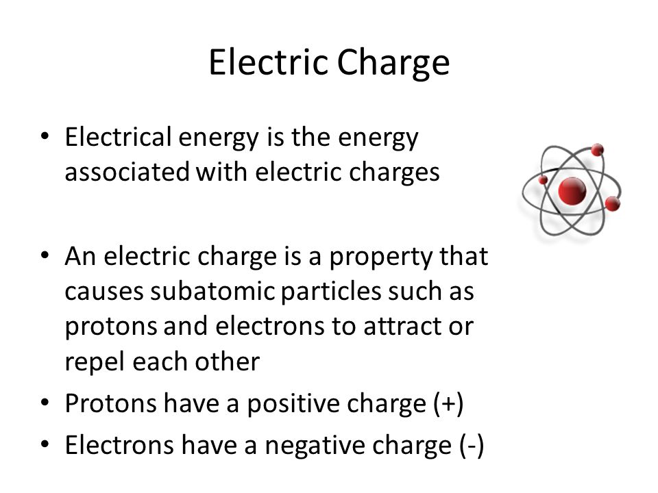 Electric Charge Electrical energy is the energy associated with electric charges.