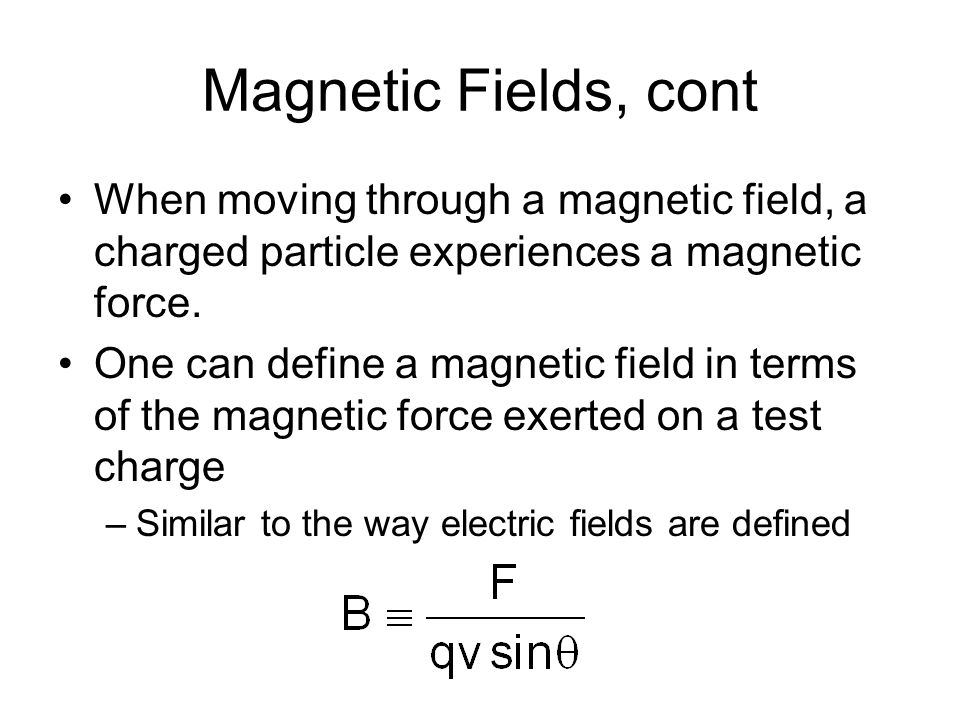 Magnetic Fields, cont When moving through a magnetic field, a charged particle experiences a magnetic force.