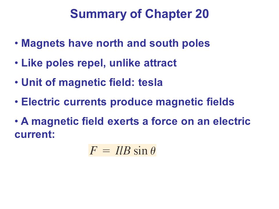 Summary of Chapter 20 Magnets have north and south poles