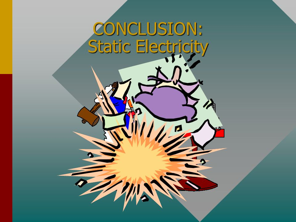 CONCLUSION: Static Electricity