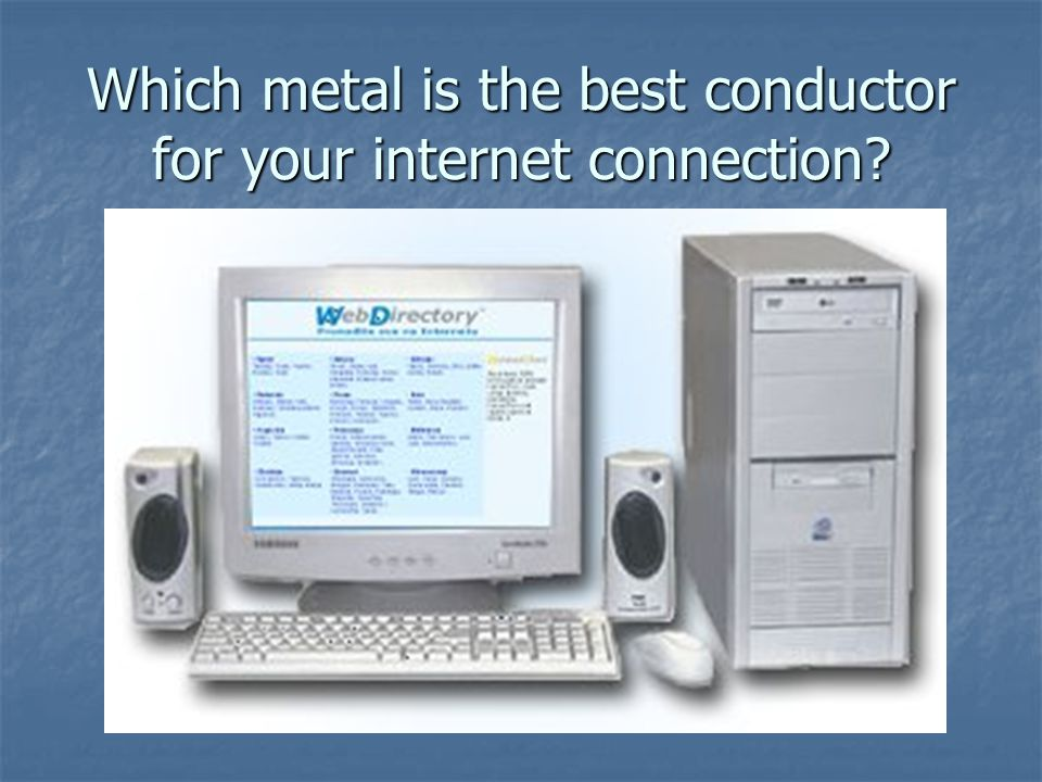 Which metal is the best conductor for your internet connection