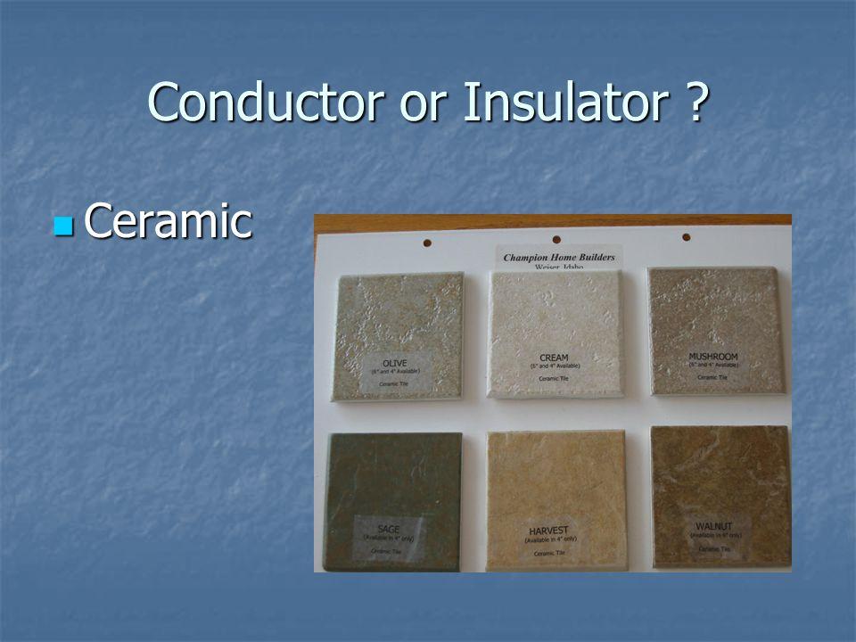 Conductor or Insulator