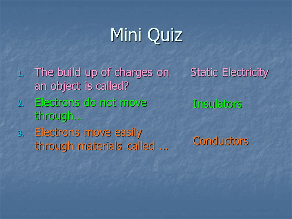 Mini Quiz The build up of charges on an object is called