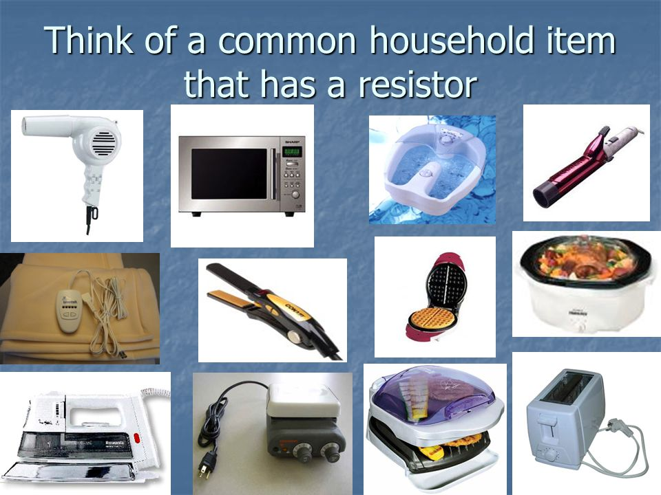 Think of a common household item that has a resistor