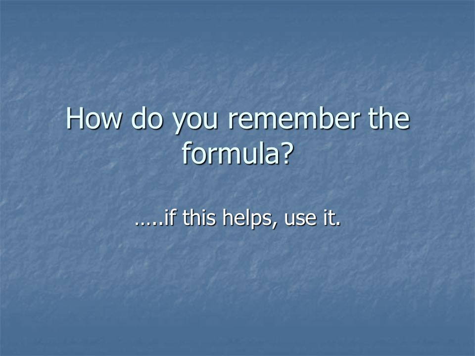 How do you remember the formula
