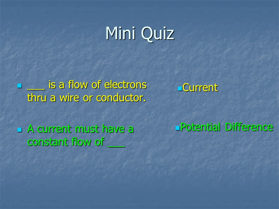 Mini Quiz ___ is a flow of electrons thru a wire or conductor. Current