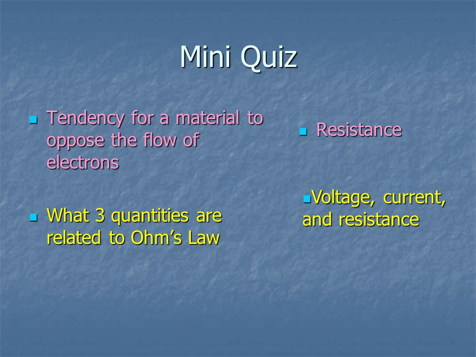 Mini Quiz Tendency for a material to oppose the flow of electrons