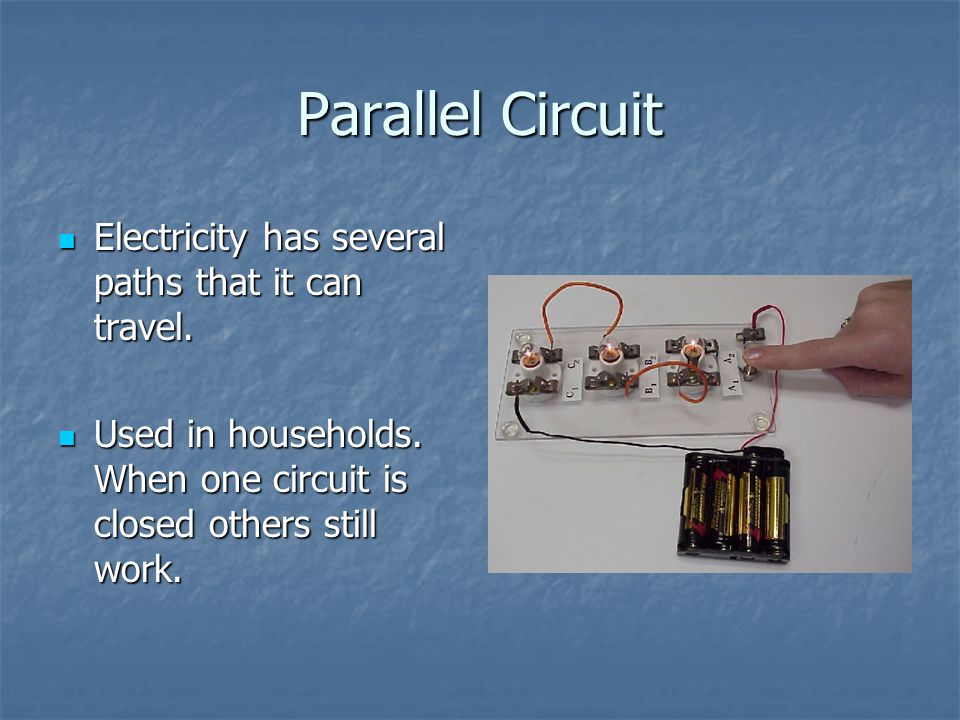Parallel Circuit Electricity has several paths that it can travel.