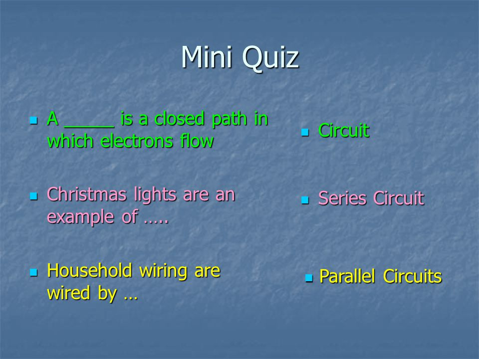 Mini Quiz A _____ is a closed path in which electrons flow Circuit
