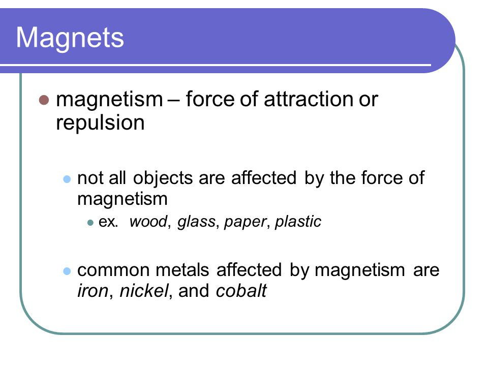 Magnets magnetism – force of attraction or repulsion