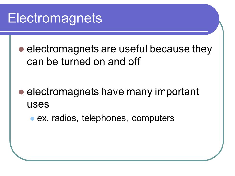 Electromagnets electromagnets are useful because they can be turned on and off. electromagnets have many important uses.