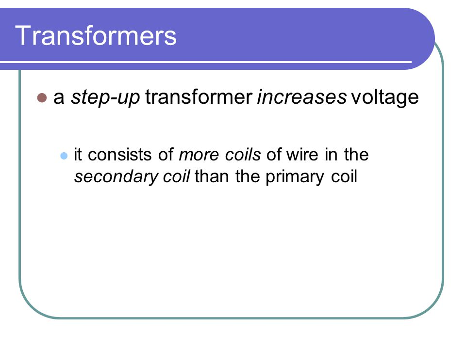 Transformers a step-up transformer increases voltage