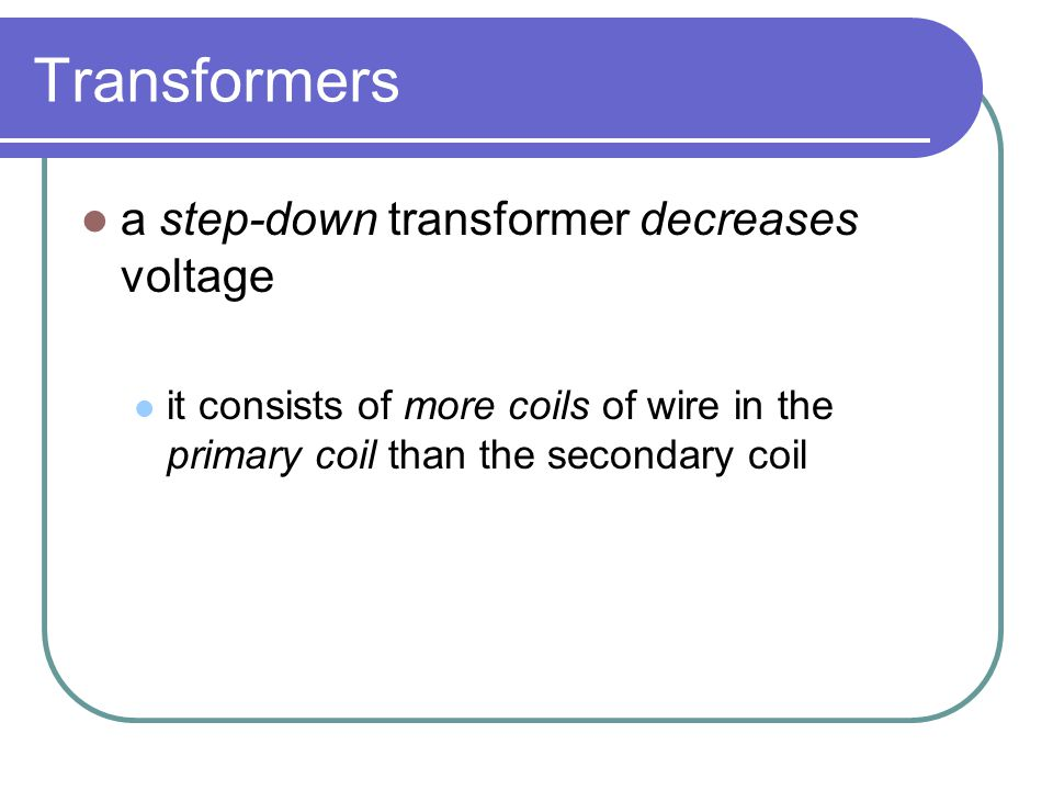 Transformers a step-down transformer decreases voltage