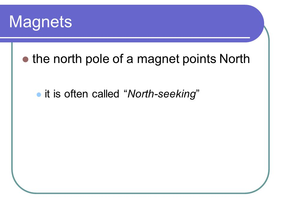 Magnets the north pole of a magnet points North