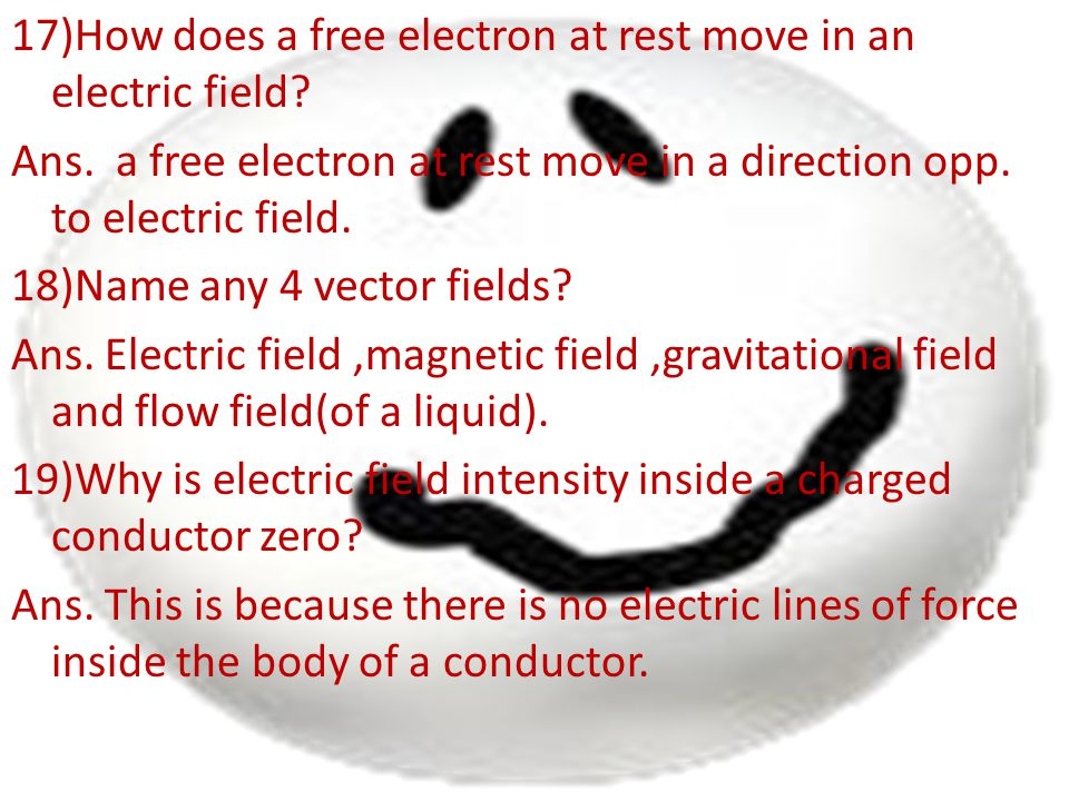 17)How does a free electron at rest move in an electric field. Ans