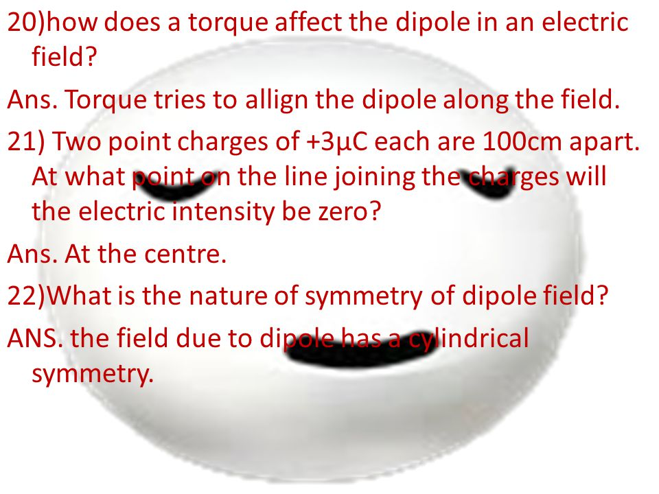 20)how does a torque affect the dipole in an electric field. Ans