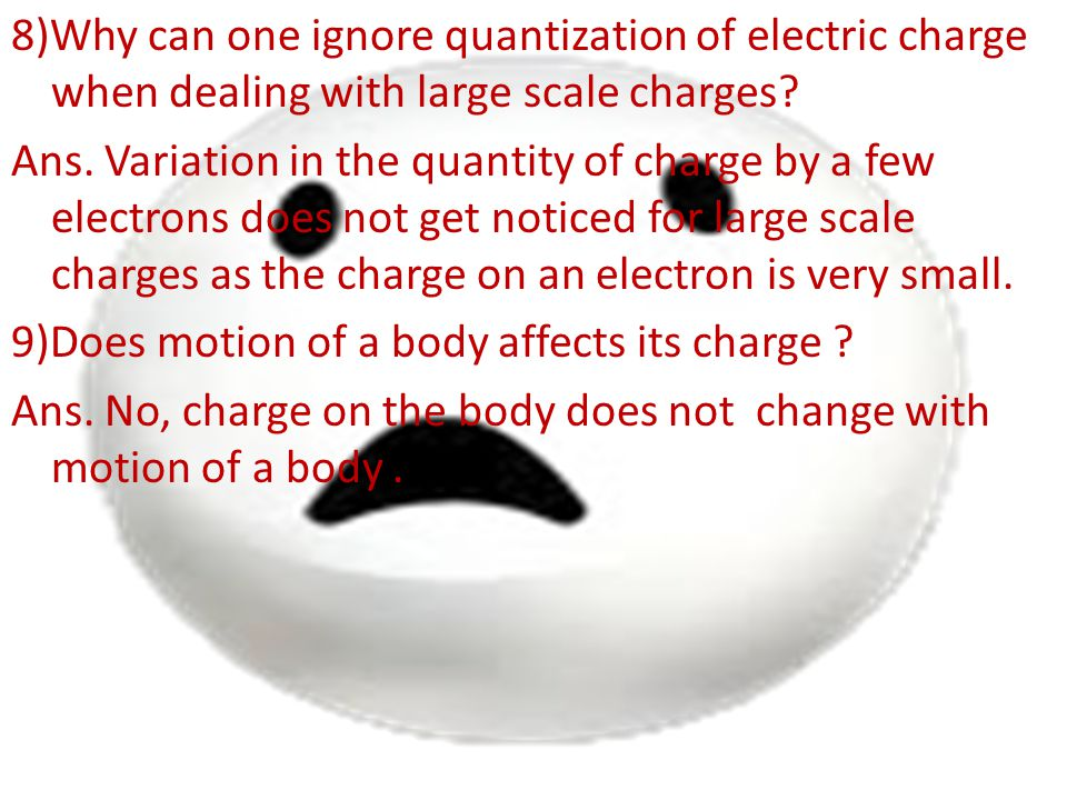 8)Why can one ignore quantization of electric charge when dealing with large scale charges.