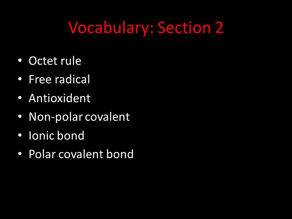 Vocabulary: Section 2 Octet rule Free radical Antioxident