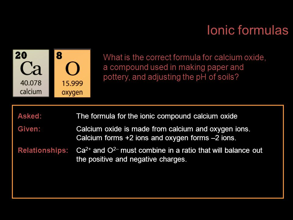 Ionic formulas What is the correct formula for calcium oxide, a compound used in making paper and pottery, and adjusting the pH of soils
